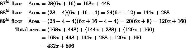 87^{th} \ \text{floor} \quad \text{Area} &= 28(6x + 16) = 168x + 448 \\88^{th} \ \text{floor} \quad \text{Area} &= (28 - 4)(6x + 16 - 4) = 24(6x + 12) = 144x + 288\\89^{th} \ \text{floor} \quad \text{Area} &= (28 - 4 - 4)(6x + 16 - 4 - 4) = 20(6x + 8) = 120x + 160 \\\text{Total area} &= (168x + 448) + (144x + 288) + (120x + 160) \\&=168x + 448 + 144x + 288 + 120x + 160 \\&=432x + 896