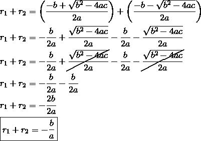 & r_1 + r_2 = \left(\frac{-b+\sqrt{b^2-4ac}}{2a}\right) + \left(\frac{-b-\sqrt{b^2-4ac}}{2a}\right) \\& r_1 + r_2 = -\frac{b}{2a} + \frac{\sqrt{b^2-4ac}}{2a} -\frac{b}{2a} - \frac{\sqrt{b^2-4ac}}{2a} \\& r_1 + r_2 = -\frac{b}{2a} + \cancel{\frac{\sqrt{b^2-4ac}}{2a}} -\frac{b}{2a} - \cancel{\frac{\sqrt{b^2-4ac}}{2a}} \\& r_1 + r_2 = -\frac{b}{2a} -\frac{b}{2a} \\& r_1 + r_2 = -\frac{2b}{2a} \\& \boxed{r_1 + r_2 = -\frac{b}{a}}