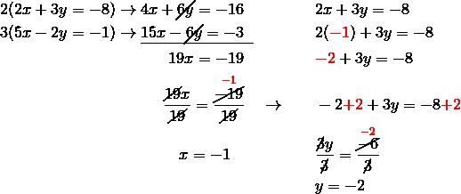 2(2x+3y=-8) & \rightarrow 4x + {\cancel{6y}}=-16 && 2x+3y=-8\\3(5x-2y=-1) & \rightarrow \underline{15x - \cancel{6y}=-3\;\;} && 2({\color{red}-1})+3y=-8\\& \qquad \quad \ 19x=-19 && {\color{red}-2}+3y=-8\\& \qquad \quad \frac{\cancel{19}x}{\cancel{19}}=\frac{\overset{{\color{red}-1}}{\cancel{-19}}}{\cancel{19}} \quad \rightarrow && -2{\color{red}+2}+3y=-8{\color{red}+2}\\& \qquad \qquad x=-1 && \frac{\cancel{3}y}{\cancel{3}}=\frac{\overset{{\color{red}-2}}{\cancel{-6}}}{\cancel{3}}\\& && y=-2