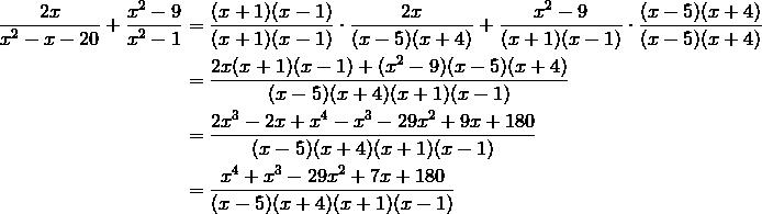 \frac{2x}{x^2-x-20} + \frac{x^2-9}{x^2-1} &= \frac{(x+1)(x-1)}{(x+1)(x-1)} \cdot \frac{2x}{(x-5)(x+4)} + \frac{x^2-9}{(x+1)(x-1)} \cdot \frac{(x-5)(x+4)}{(x-5)(x+4)} \\&= \frac{2x(x+1)(x-1)+(x^2-9)(x-5)(x+4)}{(x-5)(x+4)(x+1)(x-1)} \\&= \frac{2x^3-2x+x^4-x^3-29x^2+9x+180}{(x-5)(x+4)(x+1)(x-1)} \\&= \frac{x^4+x^3-29x^2+7x+180}{(x-5)(x+4)(x+1)(x-1)}