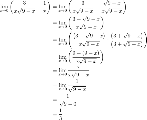 \lim_{x \to 0}\left(\frac{3}{x \sqrt{9-x}}-\frac{1}{x} \right) &=\lim_{x \to 0}\left(\frac{3}{x \sqrt{9-x}}-\frac{\sqrt{9-x}}{x \sqrt{9-x}} \right) \\&=\lim_{x \to 0}\left(\frac{3- \sqrt{9-x}}{x \sqrt{9-x}} \right) \\&=\lim_{x \to 0}\left(\frac{\left(3- \sqrt{9-x}\right)}{x \sqrt{9-x}} \cdot \frac{\left(3+ \sqrt{9-x}\right)}{\left(3+ \sqrt{9-x}\right)} \right) \\&=\lim_{x \to 0}\left(\frac{9-(9-x)}{x \sqrt{9-x}} \right) \\&=\lim_{x \to 0}\frac{x}{x \sqrt{9-x}} \\&=\lim_{x \to 0}\frac{1}{\sqrt{9-x}} \\&=\frac{1}{\sqrt{9-0}} \\&=\frac{1}{3}