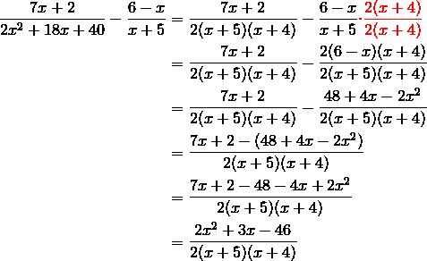 \frac{7x+2}{2x^2+18x+40} - \frac{6-x}{x+5} &= \frac{7x+2}{2(x+5)(x+4)} - \frac{6-x}{x+5}{\color{red}\cdot \frac{2(x+4)}{2(x+4)}} \\&= \frac{7x+2}{2(x+5)(x+4)} - \frac{2(6-x)(x+4)}{2(x+5)(x+4)} \\&= \frac{7x+2}{2(x+5)(x+4)} - \frac{48+4x-2x^2}{2(x+5)(x+4)} \\&= \frac{7x+2-(48+4x-2x^2)}{2(x+5)(x+4)} \\&= \frac{7x+2-48-4x+2x^2}{2(x+5)(x+4)} \\&= \frac{2x^2+3x-46}{2(x+5)(x+4)}