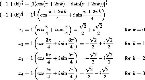 (-1+0i)^{\frac{1}{4}} &= [1(\cos (\pi+2\pi k)+i \sin (\pi+2\pi k))]^{\frac{1}{4}}\\(-1+0i)^{\frac{1}{4}} &= 1^{\frac{1}{4}} \left(\cos \frac{\pi+2\pi k}{4}+i \sin \frac{\pi+2\pi k}{4}\right)\\x_1 &= 1 \left(\cos \frac{\pi}{4}+i \sin \frac{\pi}{4}\right)=\frac{\sqrt{2}}{2}+i\frac{\sqrt{2}}{2} && \text{for} \ k=0\\x_2 &= 1 \left(\cos \frac{3\pi}{4}+i \sin \frac{3\pi}{4}\right)=-\frac{\sqrt{2}}{2}+i\frac{\sqrt{2}}{2} && \text{for} \ k=1\\x_3 &= 1 \left(\cos \frac{5\pi}{4}+i \sin \frac{5\pi}{4}\right)=-\frac{\sqrt{2}}{2}-i\frac{\sqrt{2}}{2} && \text{for} \ k=2\\x_4 &= 1 \left(\cos \frac{7\pi}{4}+i \sin \frac{7\pi}{4}\right)=\frac{\sqrt{2}}{2}-i\frac{\sqrt{2}}{2} && \text{for} \ k=3