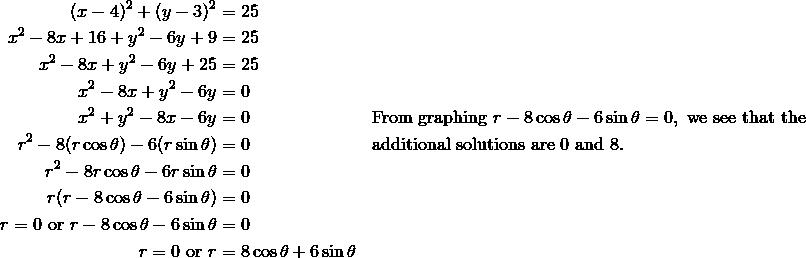 (x - 4)^2 + (y - 3)^2 & = 25 \\x^2 - 8x + 16 + y^2 - 6y + 9 & = 25 \\x^2 - 8x + y^2 - 6y + 25 & = 25 \\x^2 - 8x + y^2 - 6y & = 0 \\x^2 + y^2 - 8x - 6y & = 0  && \text{From graphing}\ r - 8 \cos \theta - 6 \sin \theta = 0,\ \text{we see that the} \\r^2 - 8(r \cos \theta) - 6(r \sin \theta) & = 0 && \text{additional solutions are}\ 0\ \text{and}\ 8. \\r^2 - 8r \cos \theta - 6r \sin \theta & = 0 \\r(r - 8 \cos \theta - 6 \sin \theta) & = 0 \\r = 0\ \text{or}\ r - 8 \cos \theta - 6 \sin \theta & = 0 \\r = 0\ \text{or}\ r & = 8 \cos \theta + 6 \sin \theta