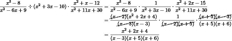 \frac{x^3-8}{x^2-6x+9} \div (x^2+3x-10) \cdot \frac{x^2+x-12}{x^2+11x+30} &= \frac{x^3-8}{x^2-6x+9} \cdot \frac{1}{x^2+3x-10} \cdot \frac{x^2+2x-15}{x^2+11x+30} \\&= \frac{\cancel{(x-2)}(x^2+2x+4)}{\cancel{(x-3)}(x-3)} \cdot \frac{1}{\cancel{(x-2)} \cancel{(x+5)}} \cdot \frac{\cancel{(x+5)} \cancel{(x-3)}}{(x+5)(x+6)} \\&= \frac{x^2+2x+4}{(x-3)(x+5)(x+6)}