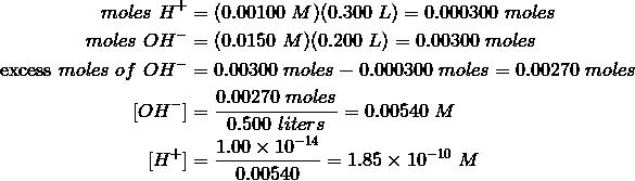 moles\ H^+ & = (0.00100\ M)(0.300\ L) = 0.000300\ moles\\moles\ OH^- & = (0.0150\ M)(0.200\ L) = 0.00300\ moles\\\text{excess}\ moles\ of\ OH^- & = 0.00300\ moles - 0.000300\ moles = 0.00270\ moles\\[OH^-] & = \frac {0.00270\ moles} {0.500\ liters} = 0.00540\ M\\[H^+] & = \frac {1.00 \times 10^{-14}} {0.00540} = 1.85 \times 10^{-10}\ M