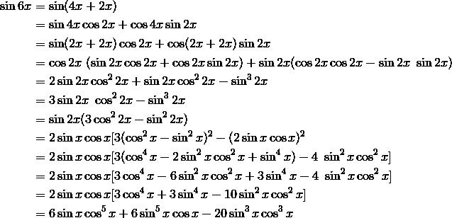\sin 6x & = \sin (4x + 2x) \\& = \sin  4x \cos 2x + \cos 4x \sin  2x \\& = \sin(2x + 2x) \cos 2x + \cos (2x + 2x) \sin  2x \\& = \cos 2x\ (\sin  2x \cos 2x + \cos 2x \sin  2x) + \sin 2x(\cos 2x \cos 2x - \sin  2x\ \sin  2x) \\& = 2 \sin  2x \cos^2 2x + \sin  2x \cos^2 2x - \sin^3 2x \\& = 3 \sin  2x\ \cos^2 2x - \sin^3 2x \\& = \sin  2x(3 \cos^2 2x - \sin^2 2x) \\& = 2 \sin  x \cos x [3(\cos^2 x - \sin^2 x)^2 - (2 \sin  x \cos x)^2 \\& = 2 \sin  x \cos x [3(\cos^4 x - 2 \sin^2 x \cos^2 x + \sin^4 x) - 4\ \sin^2 x \cos^2 x] \\& = 2 \sin  x \cos x [3 \cos^4 x - 6 \sin^2 x \cos^2 x + 3 \sin^4 x - 4\ \sin^2 x \cos^2 x] \\& = 2 \sin  x \cos x [3 \cos^4 x + 3 \sin^4 x - 10 \sin^2 x \cos^2 x] \\& = 6 \sin  x \cos^5 x + 6 \sin^5 x \cos x - 20 \sin^3x \cos^3x
