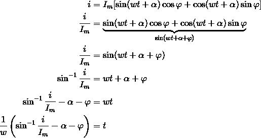 i & = I_m[\sin(wt + \alpha) \cos \varphi + \cos(wt + \alpha) \sin \varphi]\\\frac{i}{I_m} & = \underbrace{\sin(wt+\alpha)\cos \varphi + \cos(wt+\alpha)\sin \varphi}_{\sin(wt+\alpha+\varphi)}\\\frac{i}{I_m} & = \sin(wt+\alpha+\varphi)\\\sin^{-1} \frac{i}{I_m} & = wt + \alpha + \varphi\\\sin^{-1} \frac{i}{I_m}-\alpha-\varphi & = wt\\\frac{1}{w} \left ( \sin^{-1} \frac{i}{I_m}-\alpha-\varphi \right ) & = t