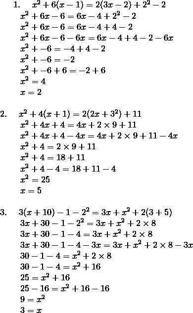 1. \ \quad x^2 + 6(x - 1) = 2(3x - 2) + 2^2 - 2\!\\{\;} \qquad x^2 + 6x - 6 = 6x - 4 + 2^2 - 2\!\\{\;} \qquad x^2 + 6x - 6 = 6x - 4 + 4 - 2\!\\ {\;} \qquad x^2 + 6x - 6 - 6x = 6x - 4 + 4 - 2 - 6x\!\\{\;} \qquad x^2 + -6 = - 4 + 4 - 2\!\\ {\;} \qquad x^2 + -6 = - 2\!\\ {\;} \qquad x^2 + -6 + 6 = - 2 + 6\!\\{\;} \qquad x^2 = 4\!\\{\;} \qquad x = 2\!\\\\2. \quad \  x^2 + 4(x + 1) = 2(2x + 3^2) + 11\!\\{\;} \qquad x^2 + 4x + 4 = 4x + 2 \times 9 + 11\!\\{\;} \qquad x^2 + 4x + 4 - 4x = 4x + 2 \times 9 + 11 - 4x \!\\{\;} \qquad x^2 + 4 = 2 \times 9 + 11\!\\{\;} \qquad x^2 + 4  = 18 + 11\!\\ {\;} \qquad x^2 + 4 - 4 = 18 + 11 - 4\!\\{\;} \qquad x^2 = 25\!\\{\;} \qquad x = 5\!\\\\3. \quad \  3(x + 10) - 1 - 2^2 = 3x + x^2 + 2(3 + 5)\!\\ {\;} \qquad 3x + 30 - 1 - 2^2 = 3x + x^2 + 2 \times 8\!\\ {\;} \qquad 3x + 30 - 1 - 4 = 3x + x^2 + 2 \times 8\!\\ {\;} \qquad 3x + 30 - 1 - 4 - 3x = 3x + x^2 + 2 \times 8 - 3x \!\\{\;} \qquad 30 - 1 - 4 = x^2 + 2 \times 8\!\\  {\;} \qquad 30 - 1 - 4 = x^2 + 16\!\\  {\;} \qquad 25 = x^2 + 16\!\\{\;} \qquad 25 - 16 = x^2 + 16 - 16\!\\   {\;} \qquad 9 = x^2\!\\{\;} \qquad 3 = x
