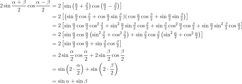 2 \sin \frac{\alpha + \beta}{2} \cos \frac{\alpha - \beta}{2} &= 2 \begin{bmatrix} \sin \left( \frac{\alpha}{2} + \frac{\beta}{2} \right) \cos \left(\frac{\alpha}{2} - \frac{\beta}{2} \right) \end{bmatrix} \\ &= 2 \begin{bmatrix} \left( \sin \frac{\alpha}{2} \cos \frac{\beta}{2} + \cos \frac{\alpha}{2} \sin \frac{\beta}{2} \left) \right( \cos \frac{\alpha}{2} \cos \frac{\beta}{2} + \sin \frac{\alpha}{2} \sin \frac{\beta}{2} \right ) \end{bmatrix}\\ &= 2 \begin{bmatrix} \sin \frac{\alpha}{2} \cos \frac{\alpha}{2} \cos ^2 \frac{\beta}{2} + \sin ^2 \frac{\alpha}{2} \sin \frac{\beta}{2} \cos \frac{\beta}{2} + \sin \frac{\beta}{2} \cos ^2 \frac{\alpha}{2} \cos \frac{\beta}{2} + \sin \frac{\alpha}{2} \sin ^2 \frac{\beta}{2} \cos \frac{\alpha}{2} \end{bmatrix}\\ &= 2 \begin{bmatrix} \sin \frac{\alpha}{2} \cos \frac{\alpha}{2} \left( \sin^2 \frac{\beta}{2} + \cos^2 \frac{\beta}{2} \right) + \sin \frac{\beta}{2} \cos \frac{\beta}{2} \left( \sin^2 \frac{\alpha}{2} + \cos^2 \frac{\alpha}{2} \right) \end{bmatrix}\\ &= 2 \begin{bmatrix} \sin \frac{\alpha}{2} \cos \frac{\alpha}{2} + \sin \frac{\beta}{2} \cos \frac{\beta}{2} \end{bmatrix}\\ &= 2 \sin \frac{\alpha}{2} \cos \frac{\alpha}{2} + 2 \sin \frac{\beta}{2} \cos \frac{\beta}{2}\\ &= \sin \left( 2 \cdot \frac{\alpha}{2} \right) + \sin \left( 2 \cdot \frac{\beta}{2} \right)\\ &= \sin \alpha + \sin \beta