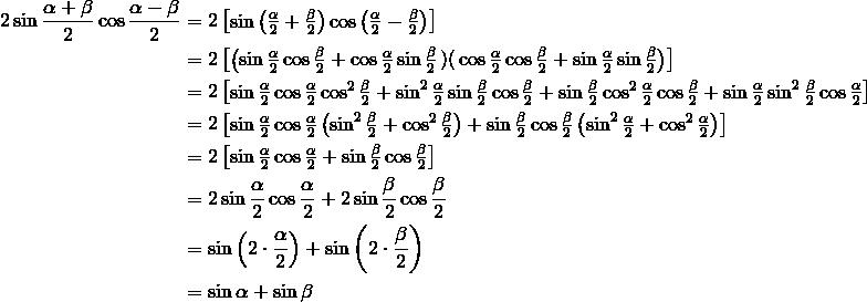 2 \sin \frac{\alpha + \beta}{2} \cos \frac{\alpha - \beta}{2} &= 2 \begin{bmatrix} \sin \left( \frac{\alpha}{2} + \frac{\beta}{2} \right) \cos \left(\frac{\alpha}{2} - \frac{\beta}{2} \right) \end{bmatrix} \\ &= 2 \begin{bmatrix} \left( \sin \frac{\alpha}{2} \cos \frac{\beta}{2} + \cos \frac{\alpha}{2} \sin \frac{\beta}{2} \left) \right( \cos \frac{\alpha}{2} \cos \frac{\beta}{2} + \sin \frac{\alpha}{2} \sin \frac{\beta}{2} \right ) \end{bmatrix}\\ &= 2 \begin{bmatrix} \sin \frac{\alpha}{2} \cos \frac{\alpha}{2} \cos ^2 \frac{\beta}{2} + \sin ^2 \frac{\alpha}{2} \sin \frac{\beta}{2} \cos \frac{\beta}{2} + \sin \frac{\beta}{2} \cos ^2 \frac{\alpha}{2} \cos \frac{\bet